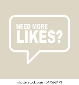 NEED MORE LIKES? speech bubble.