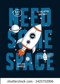 Need some space slogan graphic with rocket and space vector illustrations. For t-shirt and other uses.