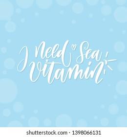 I need vitamin sea - lettering card.