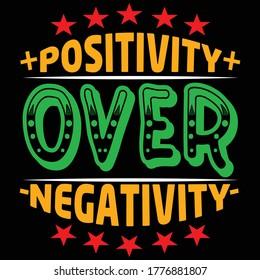 Negative mind will never give you a positive / Positivety over negativity t-shirt design