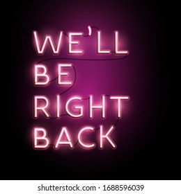 Neon lettering Business sign banner - We'll be right back. Vector illustration.