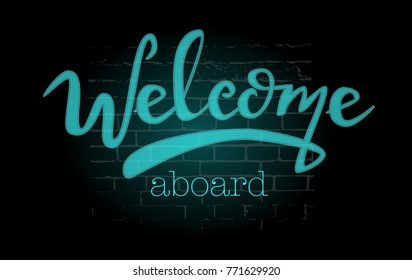 neon lettering sign on black background:WELCOME aboard, Welcome neon lettering Logotype, Hand sketched Welcome typography. Welcome lettering sign. Badge, icon, banner, tag. Vector illustration EPS