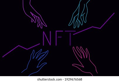 neon NFT non fungible tokens infographics with palms reaching for it on dark background. Pay for unique collectibles in games or art. Vector illustration.