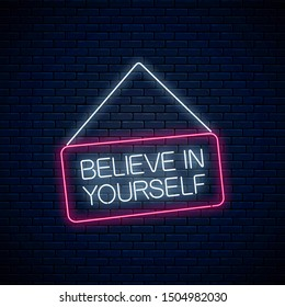 Neon sign of believe in yourself inscription on hanging board. Motivation quote Believe in yourself in neon style on dark brick wall background. Vector illustration.