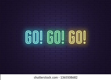Neon Slogan of call to action GO. Vector illustration, glowing signboard of Motivational neon text GO GO GO. Colorful banner with Inspirational phrase on dark brick wall. Azure, green and yellow