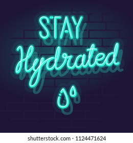 Neon stay hydrated handwritten typography. Night illuminated wall street sign. Isolated geometric style illustration on brick wall background.