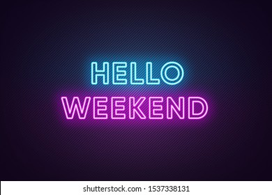 Neon text of Hello Weekend. Greeting banner, poster with Glowing Neon Inscription for Weekend with textured background. Bright Headline with blue and purple colors. Vector illustration