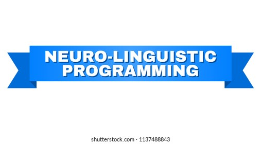 NEURO-LINGUISTIC PROGRAMMING text on a ribbon. Designed with white title and blue tape. Vector banner with NEURO-LINGUISTIC PROGRAMMING tag.