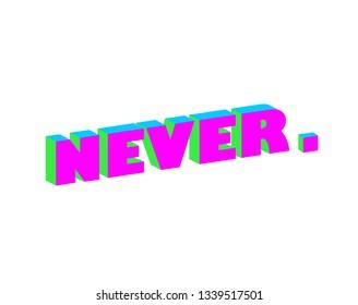 NEVER, 3D, slogan, t-shirt vector design