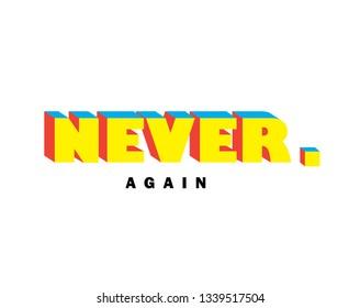 NEVER AGAIN, 3D, slogan, t-shirt vector design