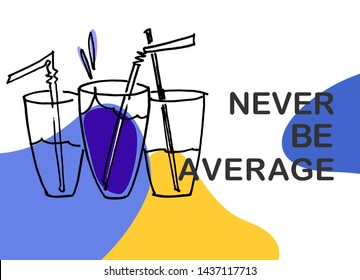 Never be average. Illustrated motivational quote. Personal development training ad