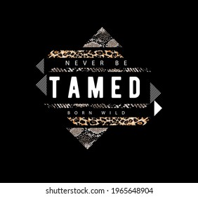 never be tamed slogan with wild animal stripes geometry shape on black background