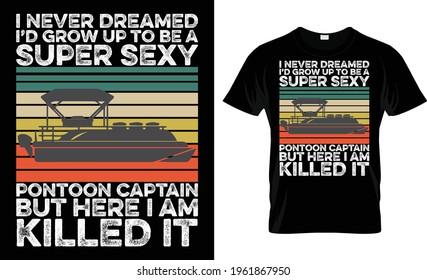 I Never Dreamed I'd Grow Up To Be A Super Sexy Pontoon Captain