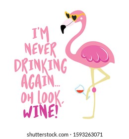 I am never drinking again. Oh look, wine! - Cute phrase with hangover flamingo girl. Hand drawn lettering for Xmas greetings cards, invitations. Good for t-shirt, mug, scrap booking, gift.