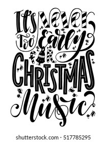 It's never too early for christmas music.Inspirational quote.Hand drawn poster with hand lettering.