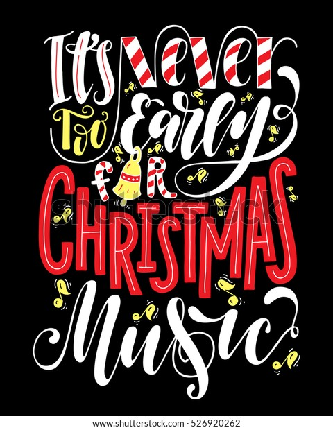 Too Early For Christmas.Never Early Christmas Musicinspirational Quotehand Drawn