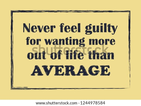 Never Feel Guilty Wanting More Out Stock Vector Royalty Free