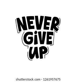 Never Give Up hand drawn lettering. Motivational quote. Phrase for card, poster, print, t shirt design. Vector illustration isolated on white background.