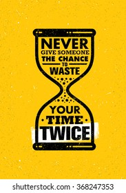 Never Give Someone The Chance To Waste Your Time Twice. Inspiring Creative Motivation Quote. Sand Clock Vector Typography Banner Design Concept