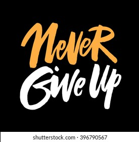 Never Give Up. Hand drawn motivational quote. Modern brush pen lettering. Can be used for print (bags, t-shirts, home decor, posters, cards) and for web (banners, blogs, advertisement).