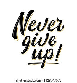 Never give up! lettering sign. Handwritten modern brush lettering on white background. Text for postcard, T-shirt print design, banner, motivation poster, web, icon. Isolated vector illustration