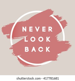 Never Look Back. Typography Background. Vector Brush Stroke Template. Abstract Hand Painted Textured Ink Brush Background with Geometric Round Frame