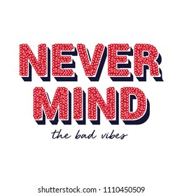 Never Mind The Bad Vibes Slogan with Sequins Texture for Tshirt Graphic Vector Print