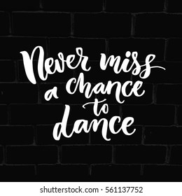 Never miss a chance to dance. Inspiration phrase about dancing. Ballroom poster design with white quote on black bricks wall.