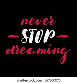 Never stop dreaming.  Bright multi-colored letters. Modern and stylish hand drawn lettering. Quote. Hand-painted inscription. Motivational calligraphy poster. Stylish font typography for banner.