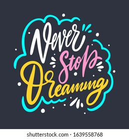 Never Stop Dreaming lettering phrase. Vector illustration. Isolated on black background.