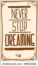 Never stop dreaming. Motivation. Text lettering of an inspirational quote. Creative poster.