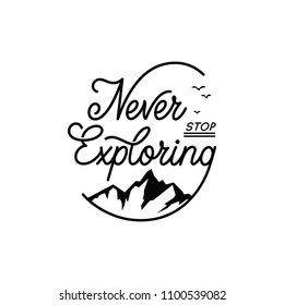 Never stop exploring. Travel vector typography illustration for greeting cards, posters and t-shirts printing.
