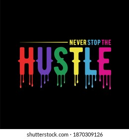 Never stop the hustle. Inspiring Motivation Quote Poster Template. Vector Typography Banner Design Concept for background, t shirt, mug etc