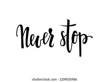 Never stop. Inspirational and Motivational Quotes. Hand Brush Lettering And Typography Design Art, Your Designs T-shirts, Posters, Invitations, Greeting Cards