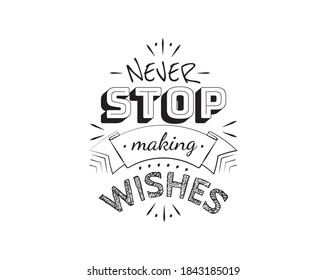 Never stop making wish, vector. Motivational inspirational quote. Positive thinking, affirmation. Wording design isolated on white background, lettering. Wall decals, wall art, artwork, t-shirt design