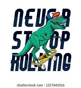 Never stop rolling.Skater dinosaur. Dinosaur,skateboard vector print. Fun t-shirt design for kids.Cute Dinosaur character design.