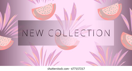 New Collection fashion header. Tropical fruity style.  Artistic hand drawn brush texture. Great for advertising, social media, web, blog, flyer, poster, placard, brochure, invitation, cover, wallpaper