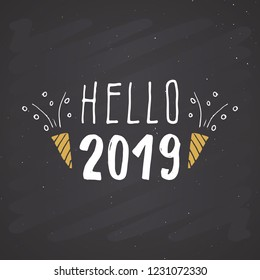 New Year greeting card, hello 2019. Typographic Greetings Design. Calligraphy Lettering for Holiday Greeting. Hand Drawn Lettering Text Vector illustration on chalkboard background.