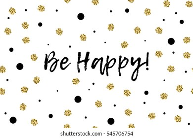 New Year greeting card with text, black and gold dots. Be Happy