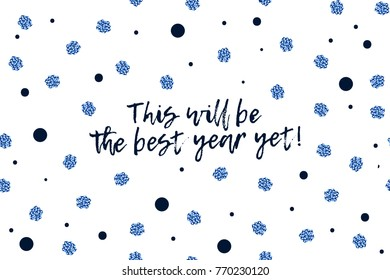New Year greeting card with text, dark blue and sparkled blue dots. This will be the best year yet