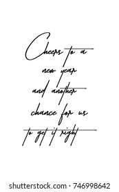 New Year Quote. Hand drawn holiday lettering. Modern brush calligraphy. Isolated on white background. Cheers to a new year and another chance for us to get it right.