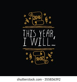 New Year's handdrawn element with gold text on black background.  This Year I will. Typographic banner with text and scroll. Vector handdrawn badge.