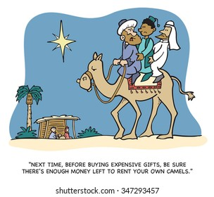 NEXT TIME, BEFORE BUYING EXPENSIVE GIFTS, BE SURE THERE'??S ENOUGH MONEY LEFT TO RENT YOUR OWN CAMELS. Three wise men cartoon.