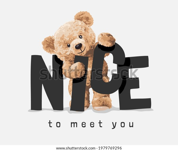 nice to meet you slogan with bear doll vector illustration