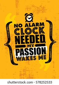 No Alarm Clock Needed, My Passion Wakes Me. Inspiring Creative Motivation Quote Template. Vector Typography Poster Design Concept On Grunge Texture Rough Background