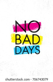 No Bad Days. Inspiring Creative Motivation Quote Poster Template. Vector Typography Banner Design Concept On Grunge Texture Rough Background
