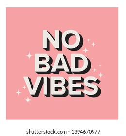 no bad vibes. typography cute print with slogan.   for clothes, banner, graphic tees, girls, women, child. hand written text . Creative girlish original design