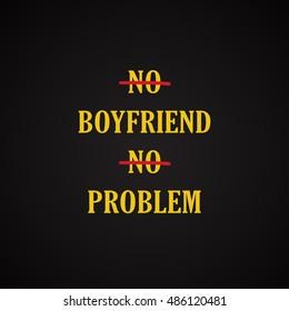 No boyfriend no problem - funny inscription template
