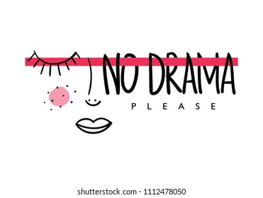 No drama please / Vector illustration design for fashion prints, textile graphics, slogan tees, posters, stickers, cards and other creative uses.
