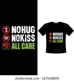 NO HUG NO KISS ALL CARE-Corona Virus T shirt Design Template Vector